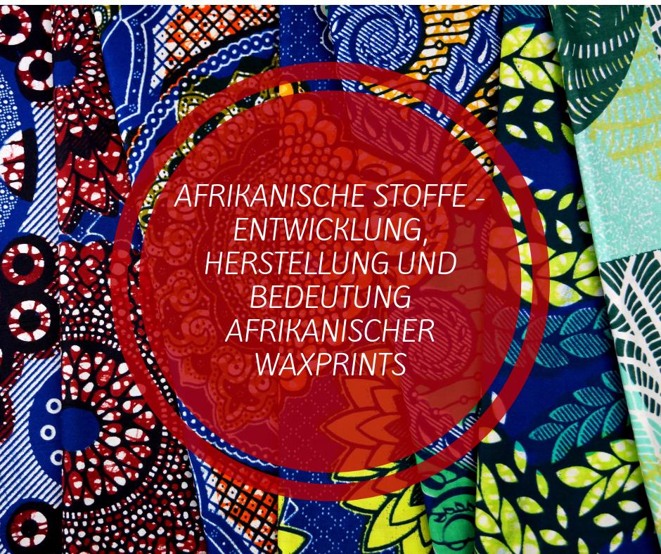 Bloggrafik afrikanische stoffe entwicklung herstellung bedeutung wax prints