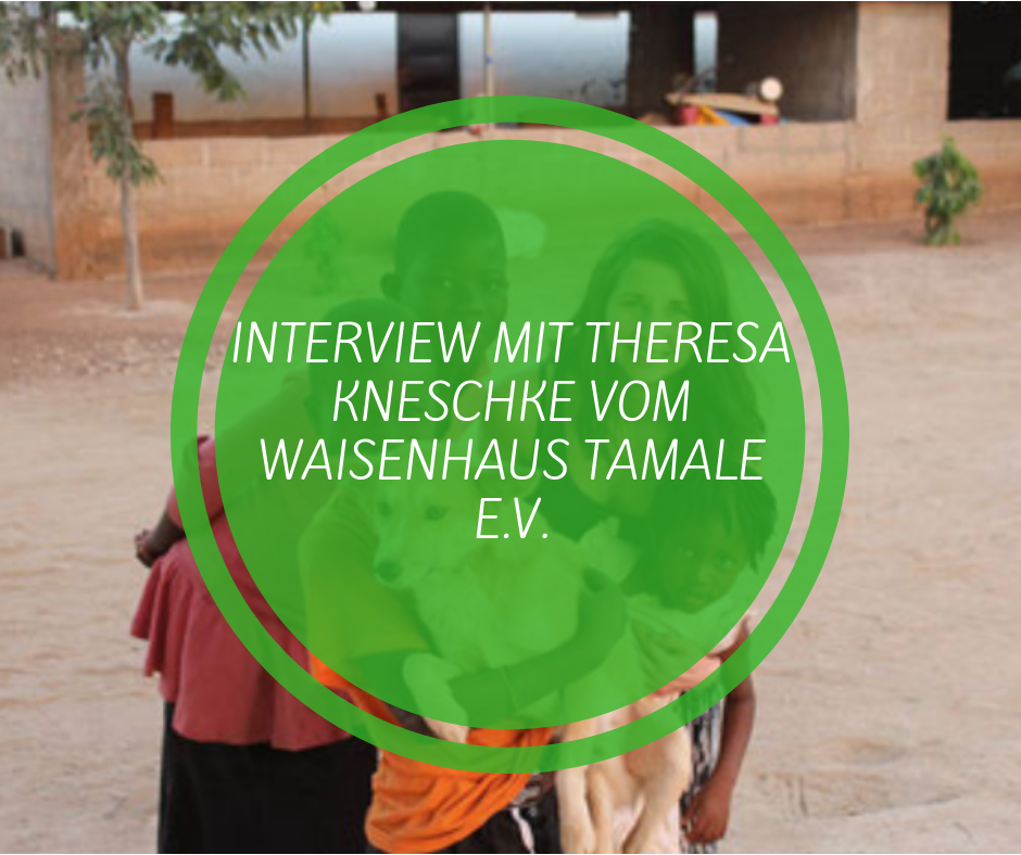 interview Theresa Kneschke waisenhaus tamale