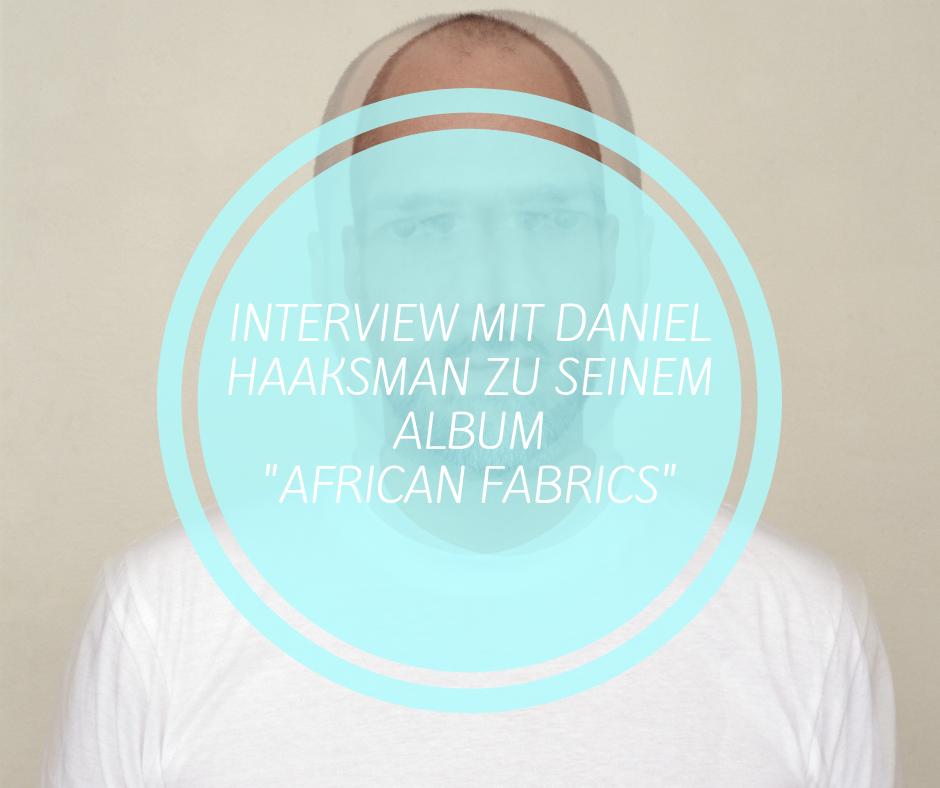 interview daniel haaksman african fabrics