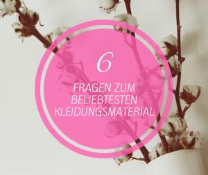 Baumwolle 6 Fragen zum beliebtesten Kleidungsmaterial