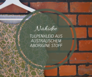 Nähidee tulpenkleid aus australischem aborigine Stoff