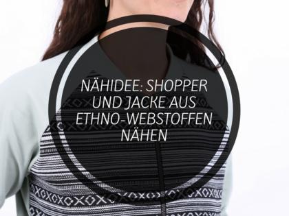 Nähidee: Shopper und Jacke aus Webstoffen nähen